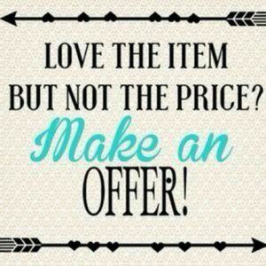 I love offers! Everything must go :)
